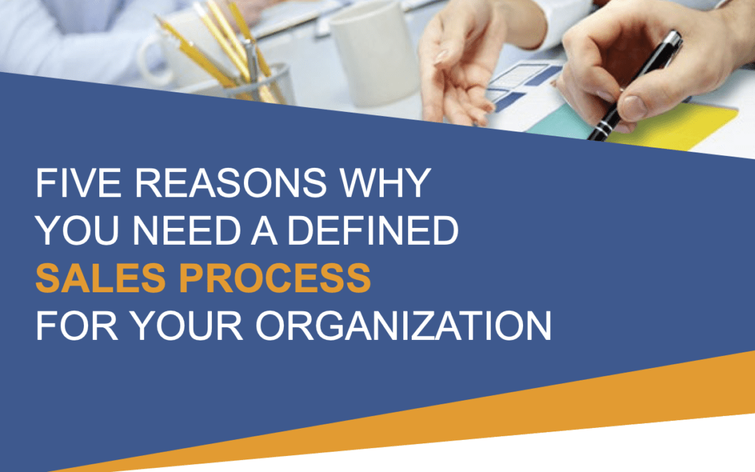 5 Reasons Why You Need a Defined Sales Process